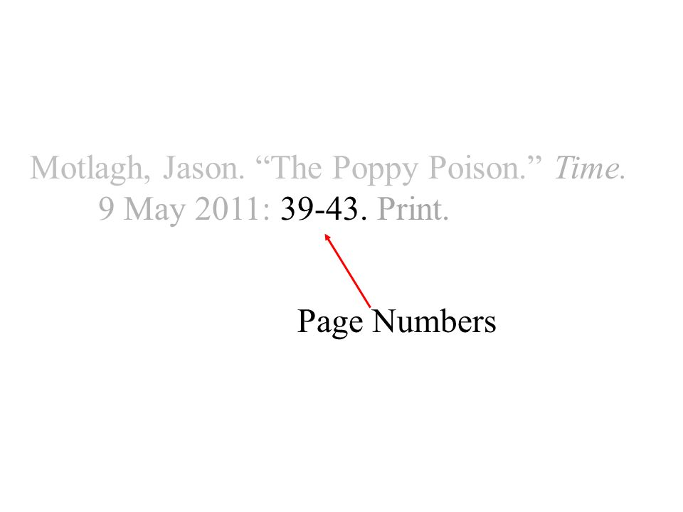 Motlagh, Jason. The Poppy Poison. Time. 9 May 2011: Print. Page Numbers