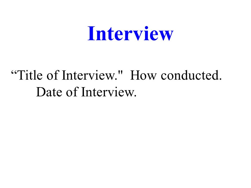 Title of Interview. How conducted. Date of Interview. Interview