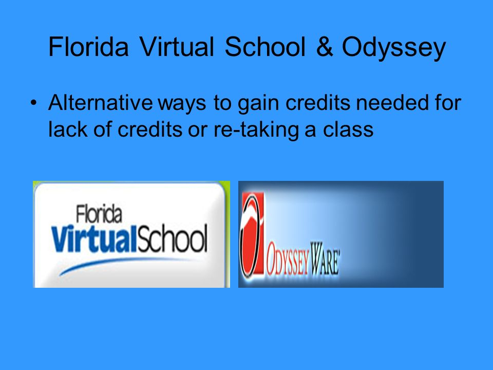 Florida Virtual School & Odyssey Alternative ways to gain credits needed for lack of credits or re-taking a class