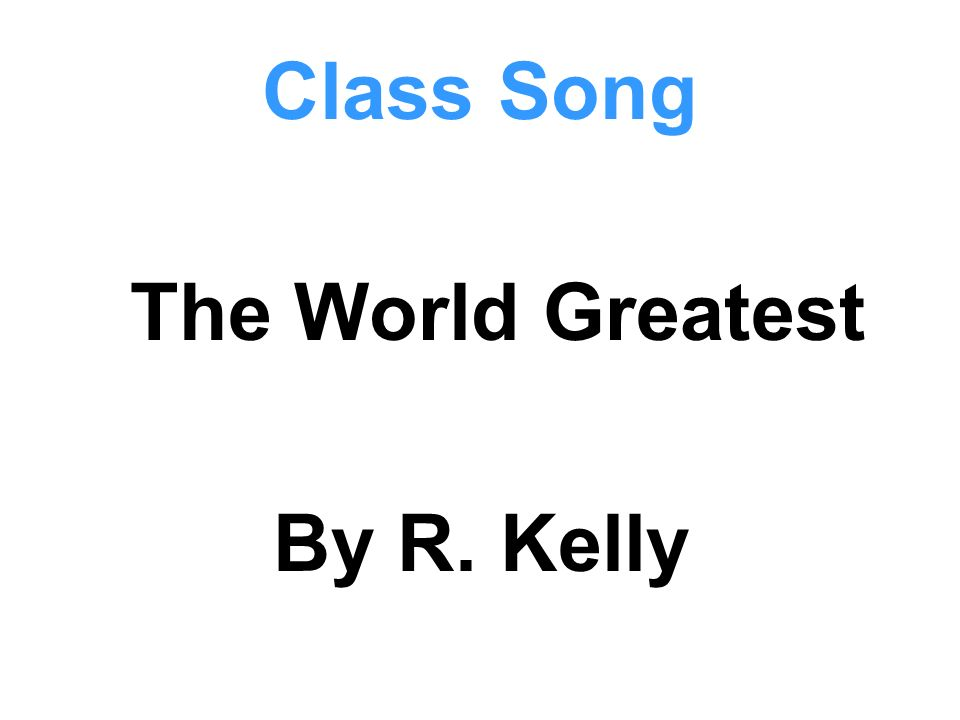 Class Song The World Greatest By R. Kelly