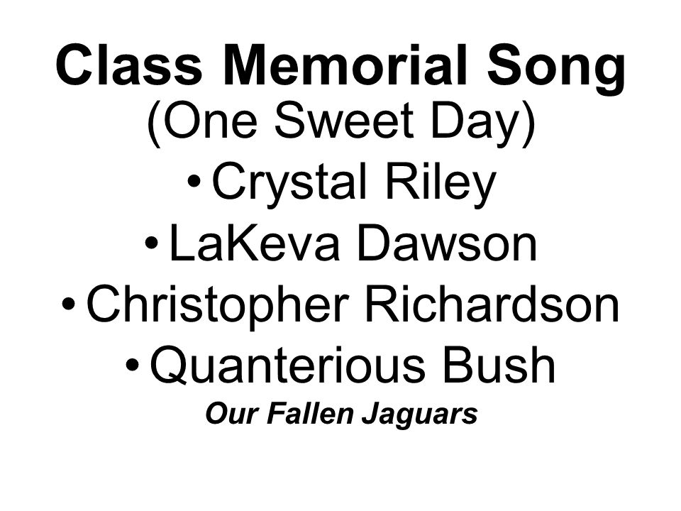 Class Memorial Song (One Sweet Day) Crystal Riley LaKeva Dawson Christopher Richardson Quanterious Bush Our Fallen Jaguars