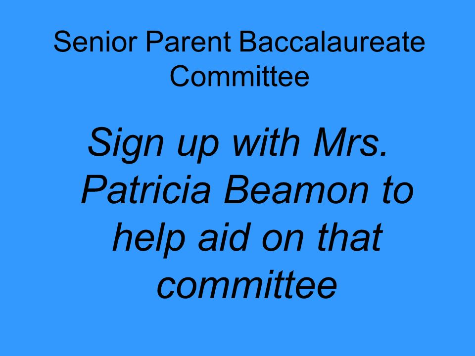 Senior Parent Baccalaureate Committee Sign up with Mrs.