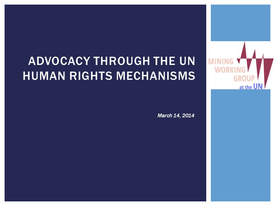 ADVOCACY THROUGH THE UN HUMAN RIGHTS MECHANISMS March 14, 2014