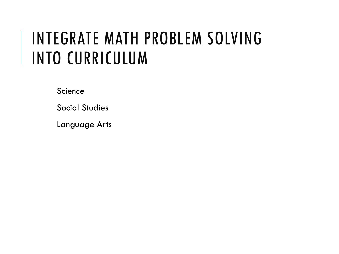 INTEGRATE MATH PROBLEM SOLVING INTO CURRICULUM Science Social Studies Language Arts