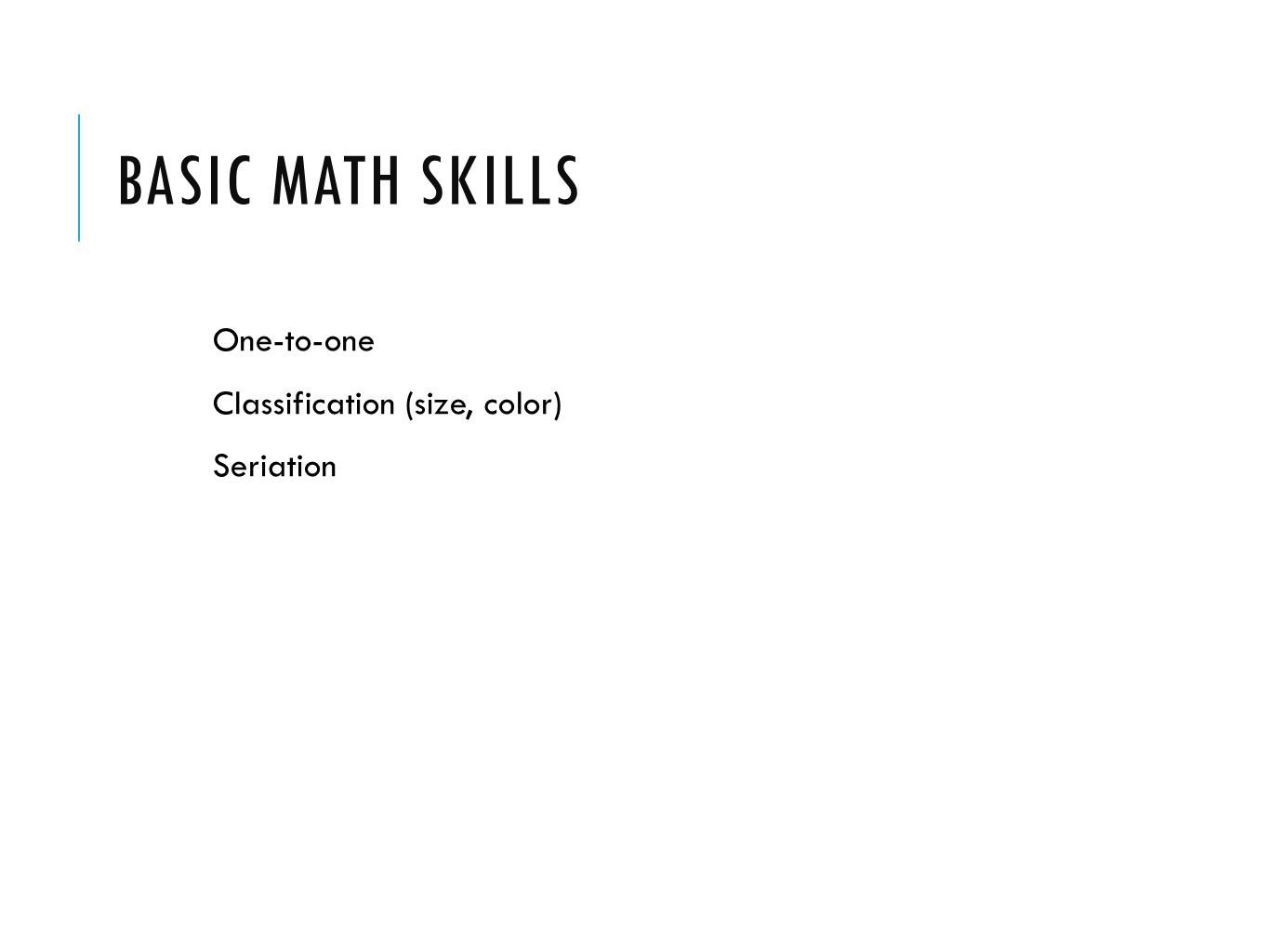 BASIC MATH SKILLS One-to-one Classification (size, color) Seriation