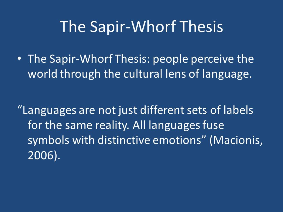 sapir-whorf thesis What is the sapir-whorf hypothesis paul kay university of calqornia, berkeley willett kempton michigan state university the history of empirical research on the sapir- whorf hypothesis is reviewed.