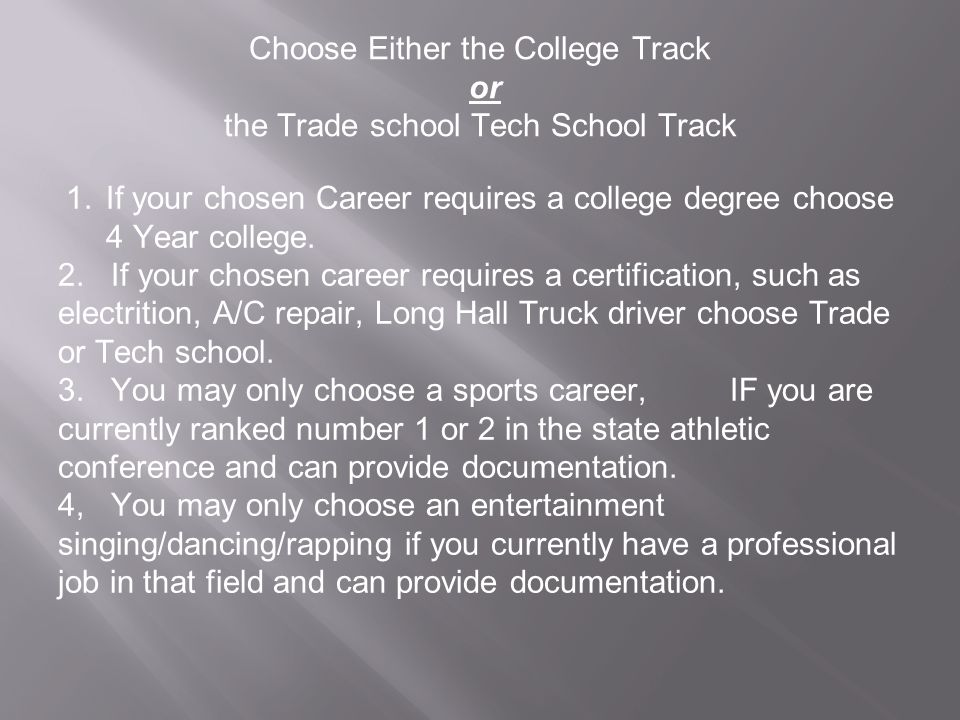 Choose Either the College Track or the Trade school Tech School Track 1.If your chosen Career requires a college degree choose 4 Year college.