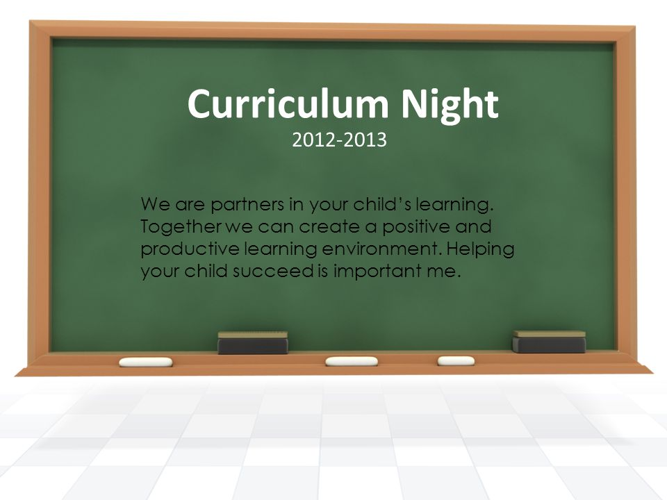 Curriculum Night We are partners in your child's learning.
