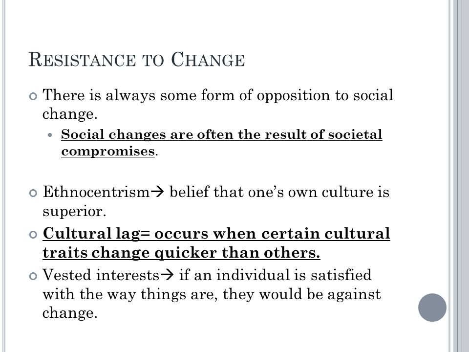 R ESISTANCE TO C HANGE There is always some form of opposition to social change.