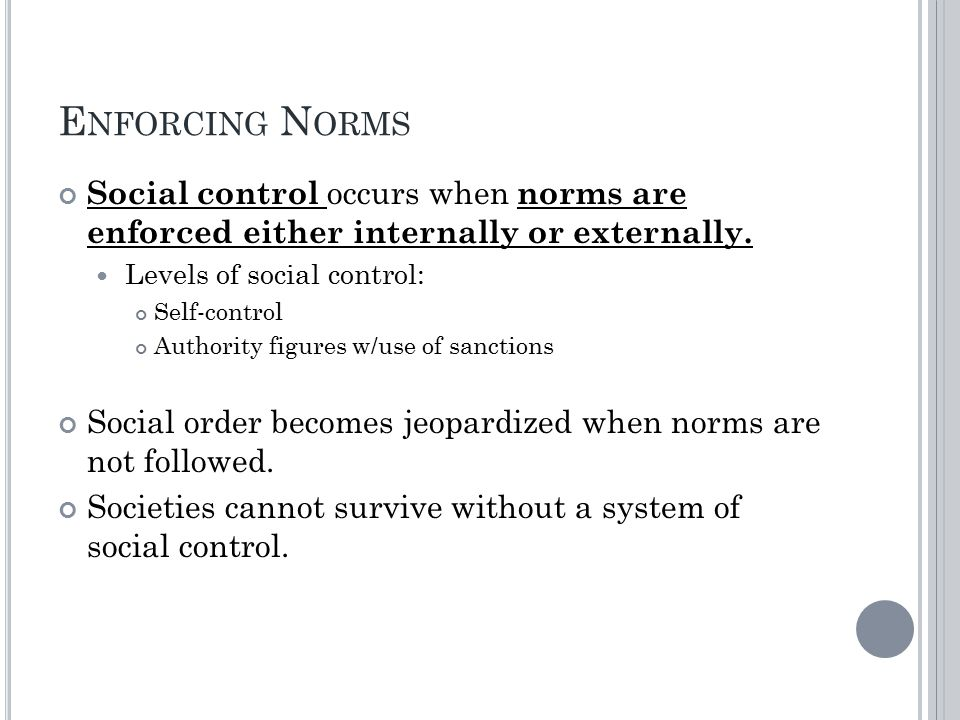 E NFORCING N ORMS Social control occurs when norms are enforced either internally or externally.