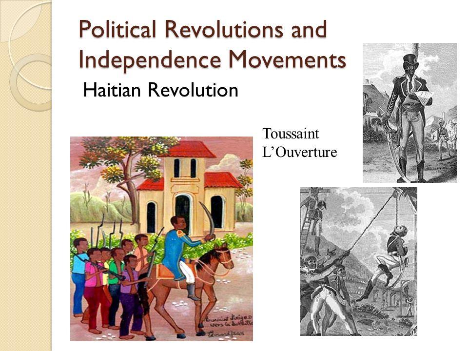 Political Revolutions and Independence Movements Haitian Revolution Toussaint L'Ouverture