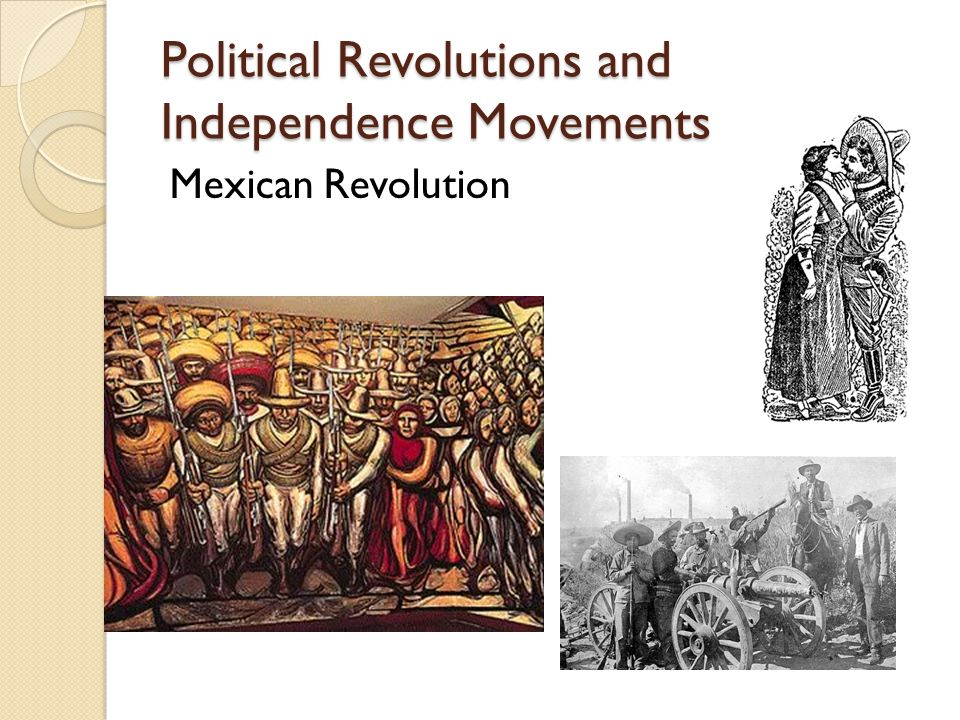 Political Revolutions and Independence Movements Mexican Revolution