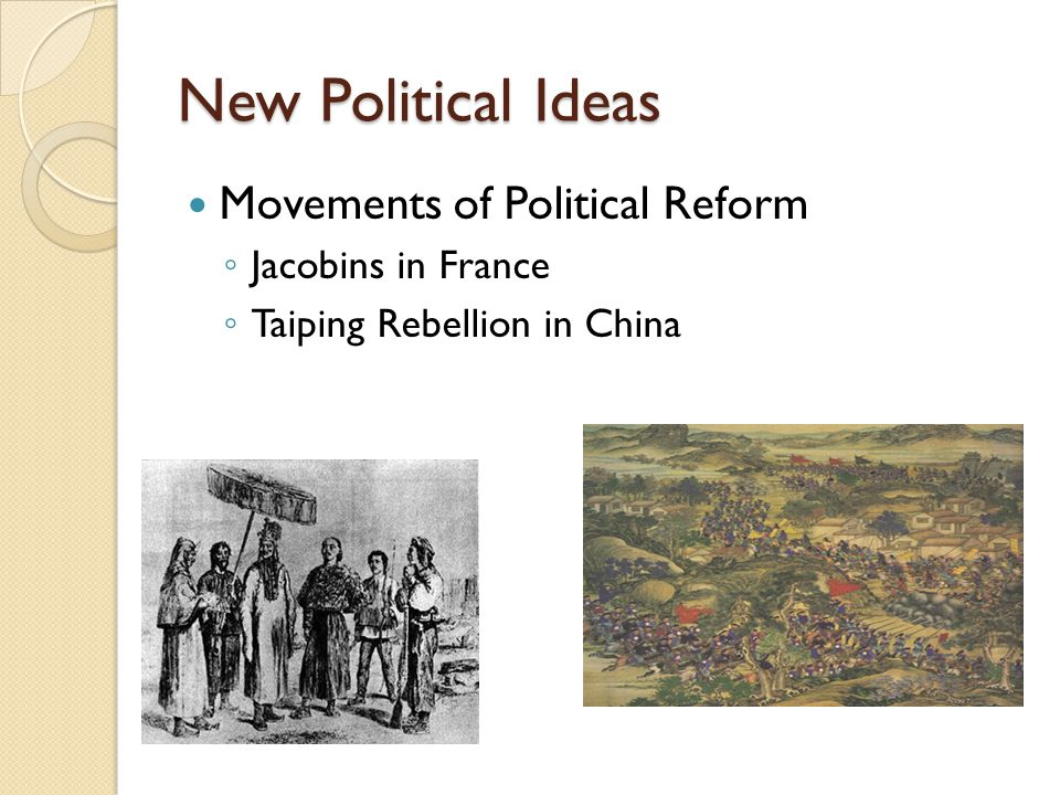 New Political Ideas Movements of Political Reform ◦ Jacobins in France ◦ Taiping Rebellion in China