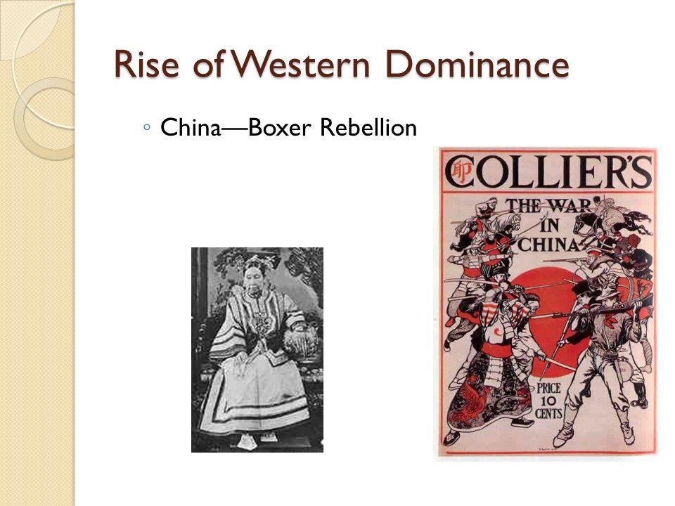 Rise of Western Dominance ◦ China—Boxer Rebellion