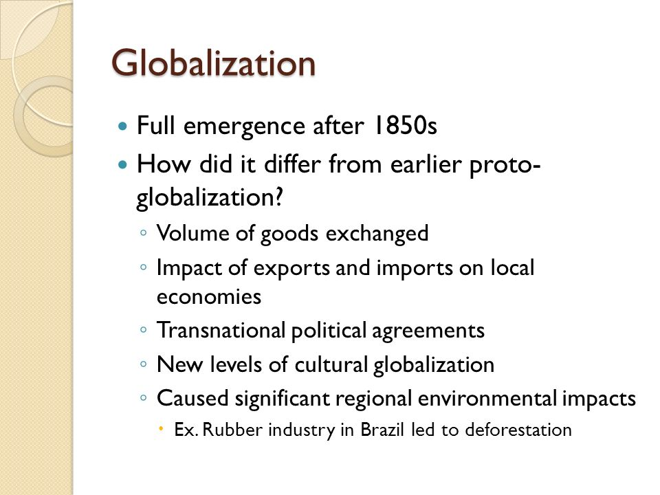 Globalization Full emergence after 1850s How did it differ from earlier proto- globalization.