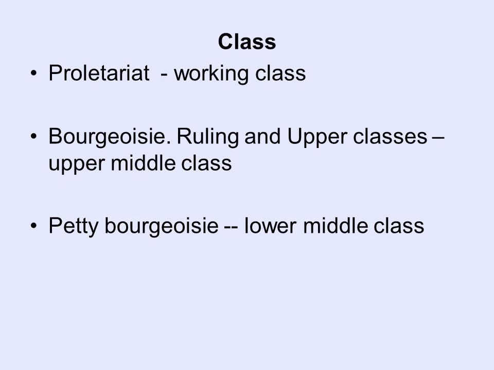 Class Proletariat - working class Bourgeoisie.