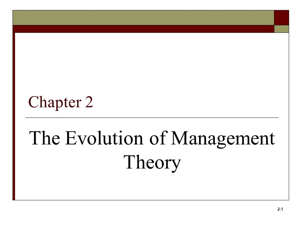 2-1 Chapter 2 The Evolution of Management Theory