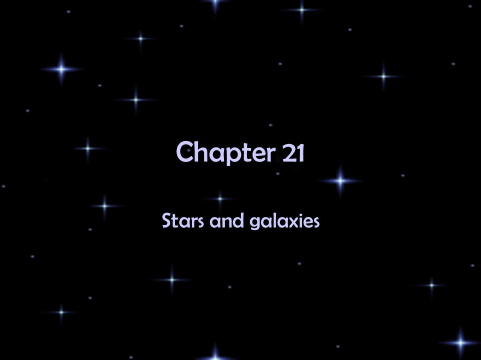 Chapter 21 Stars and galaxies