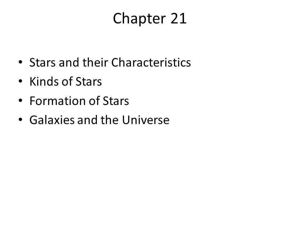 Chapter 21 Stars and their Characteristics Kinds of Stars Formation of Stars Galaxies and the Universe