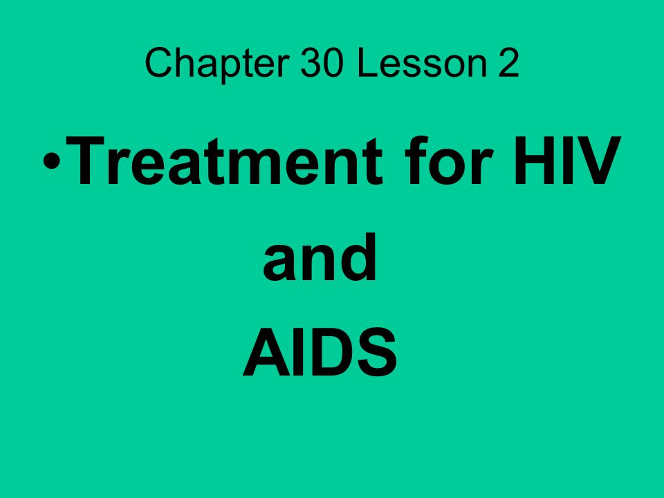 Chapter 30 Lesson 2 Treatment for HIV and AIDS