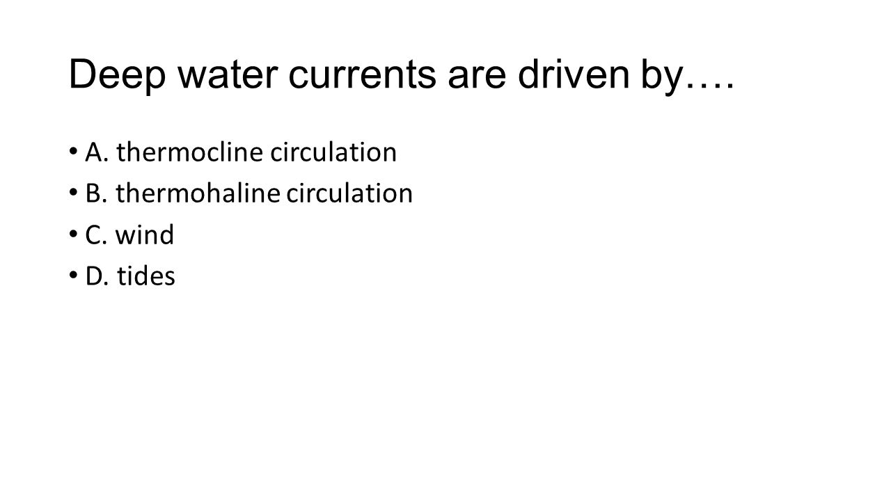 Deep water currents are driven by…. A. thermocline circulation B.