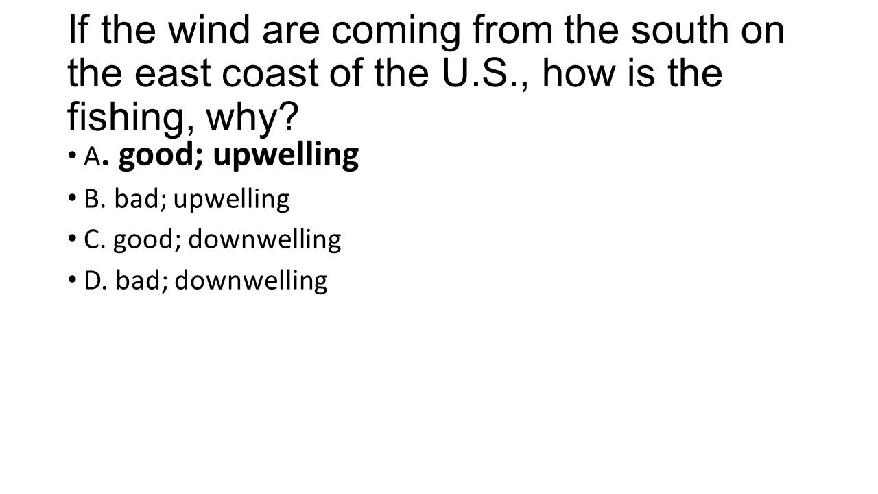 If the wind are coming from the south on the east coast of the U.S., how is the fishing, why.