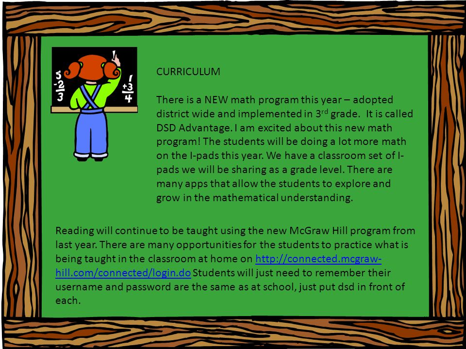 CURRICULUM There is a NEW math program this year – adopted district wide and implemented in 3 rd grade.