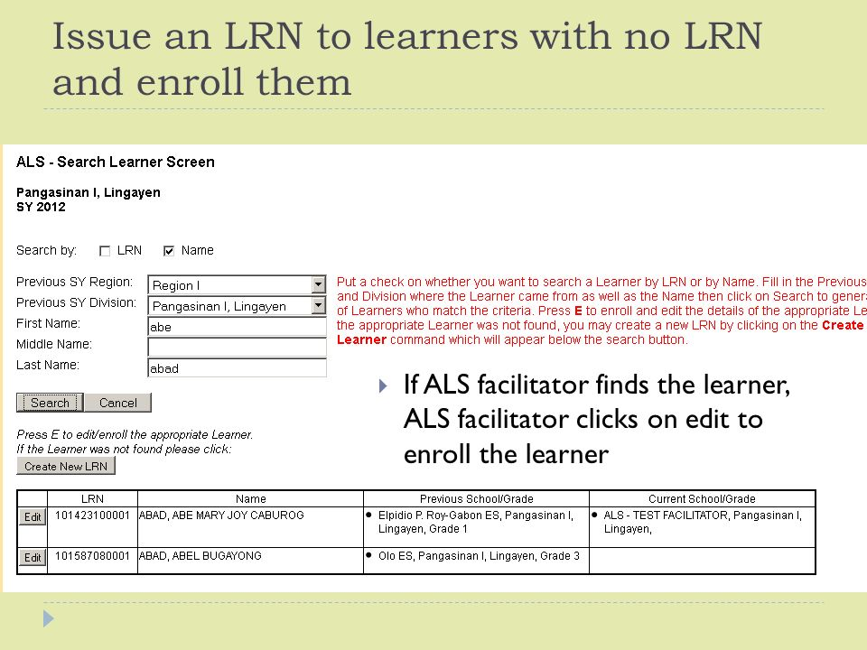 Issue an LRN to learners with no LRN and enroll them  If ALS facilitator finds the learner, ALS facilitator clicks on edit to enroll the learner