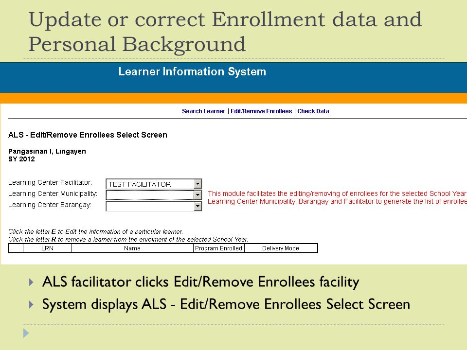 Update or correct Enrollment data and Personal Background  ALS facilitator clicks Edit/Remove Enrollees facility  System displays ALS - Edit/Remove Enrollees Select Screen