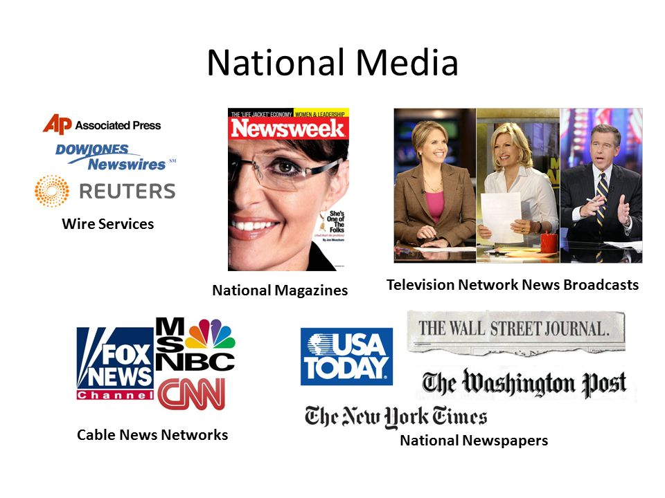 National Media Wire Services National Magazines Television Network News Broadcasts Cable News Networks National Newspapers