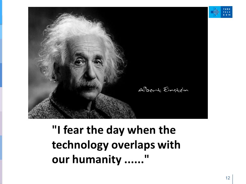 12 I fear the day when the technology overlaps with our humanity