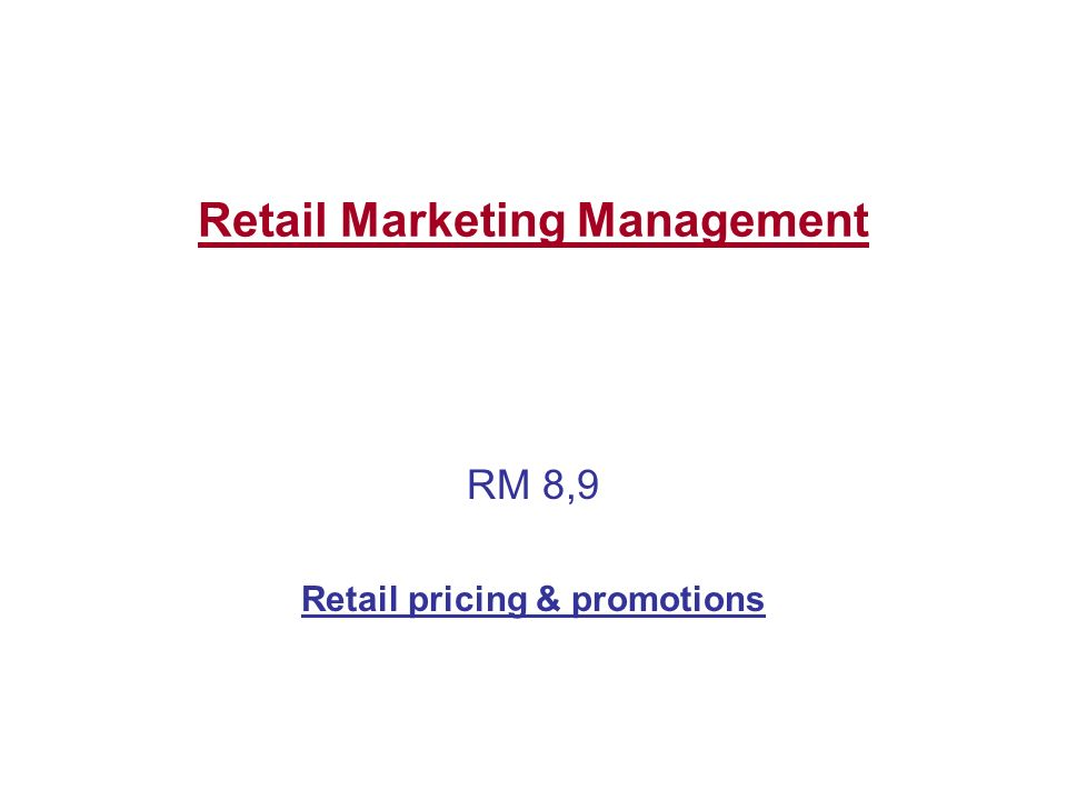 Retail Marketing Management RM 8,9 Retail pricing & promotions