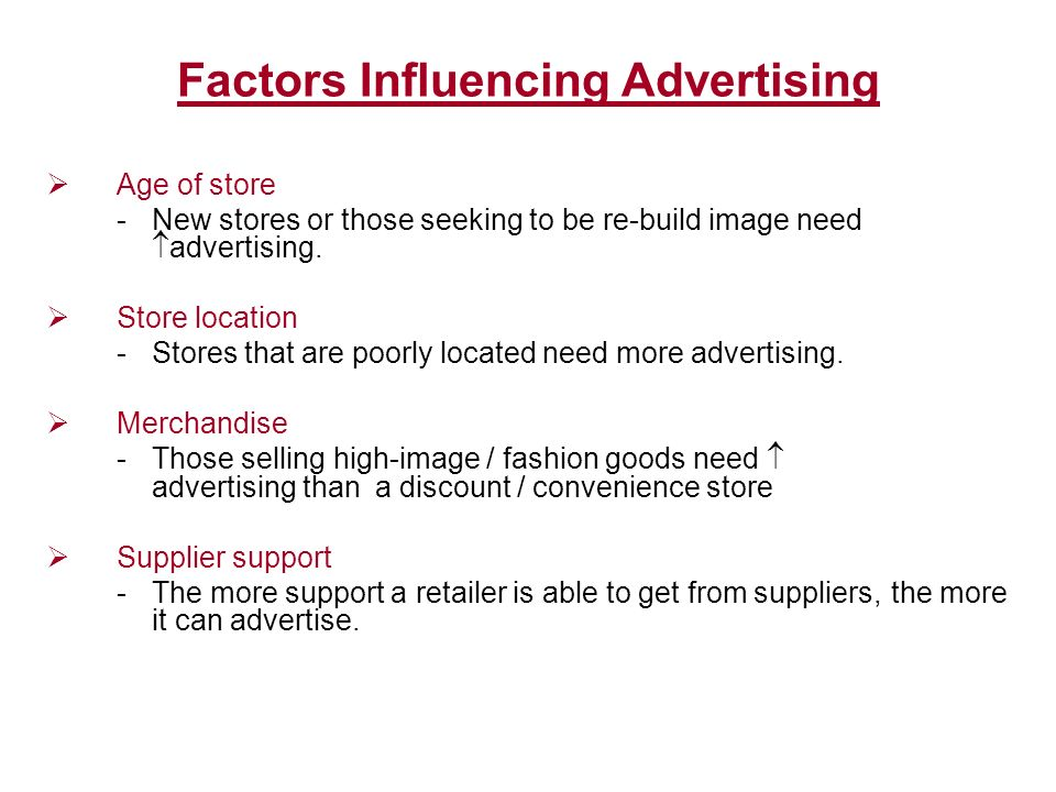 Factors Influencing Advertising  Age of store -New stores or those seeking to be re-build image need  advertising.