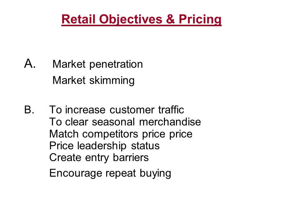 Retail Objectives & Pricing A. Market penetration Market skimming B.