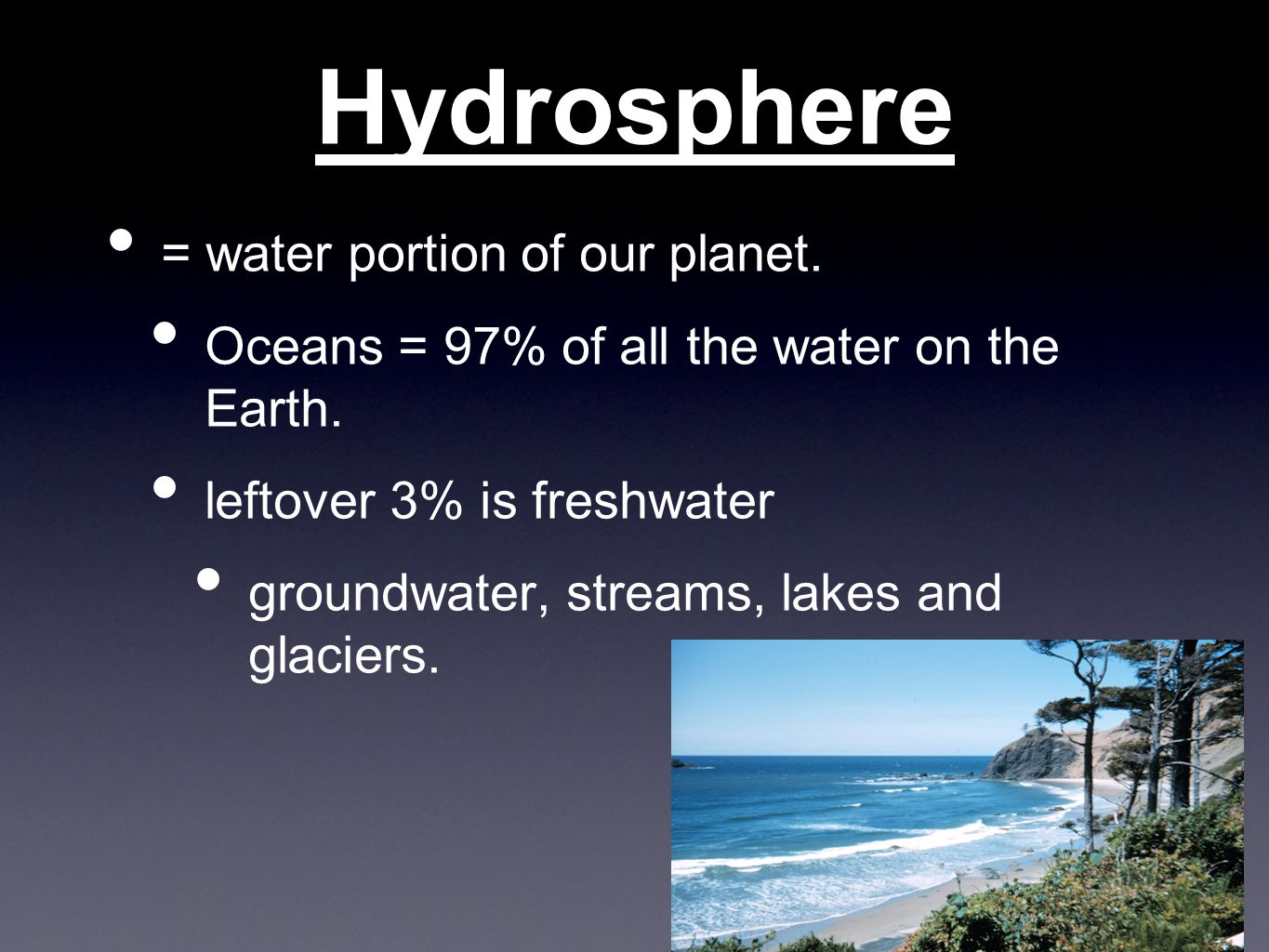 Hydrosphere = water portion of our planet. Oceans = 97% of all the water on the Earth.