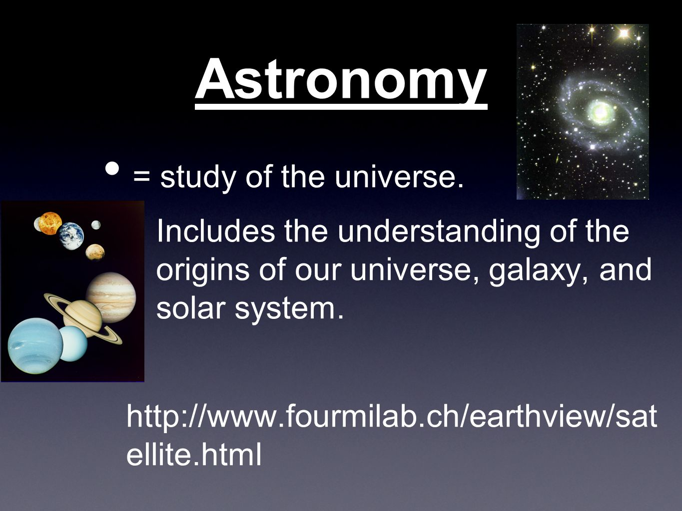 Astronomy = study of the universe.