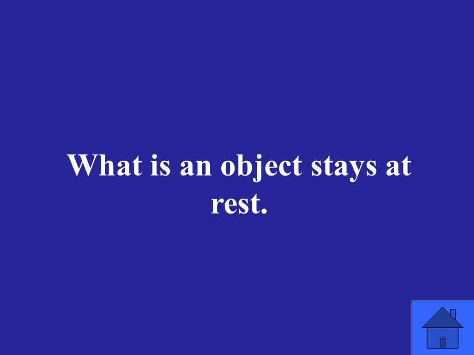 What is an object stays at rest.
