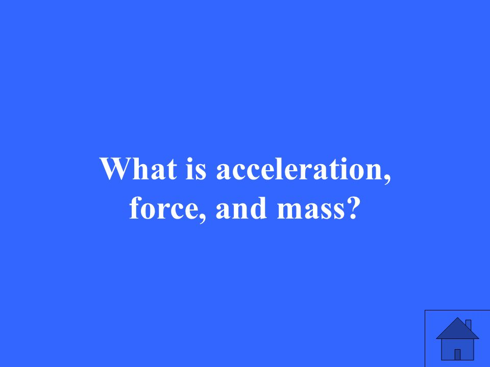 What is acceleration, force, and mass