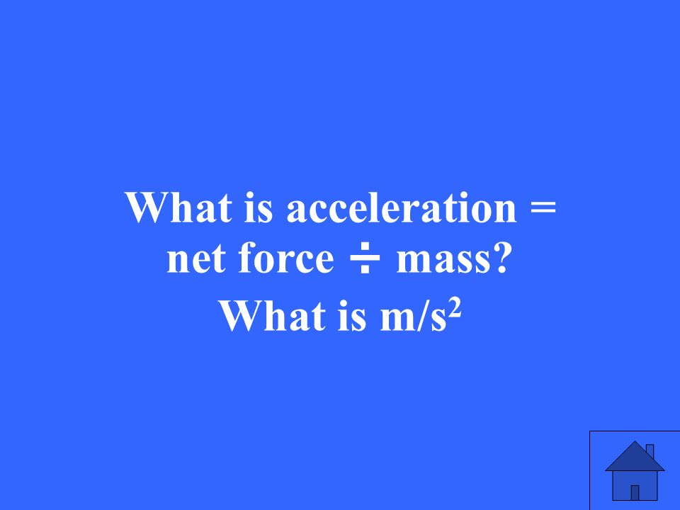 What is acceleration = net force ÷ mass What is m/s 2