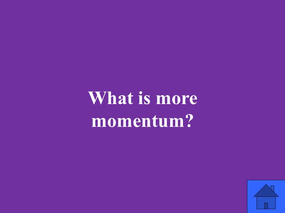 What is more momentum