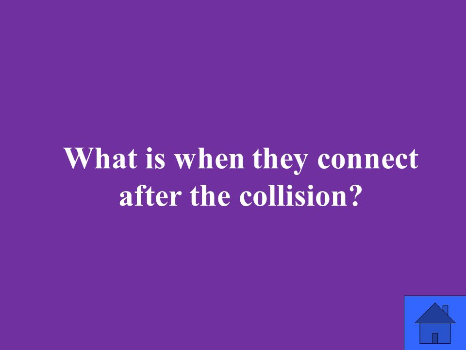 What is when they connect after the collision