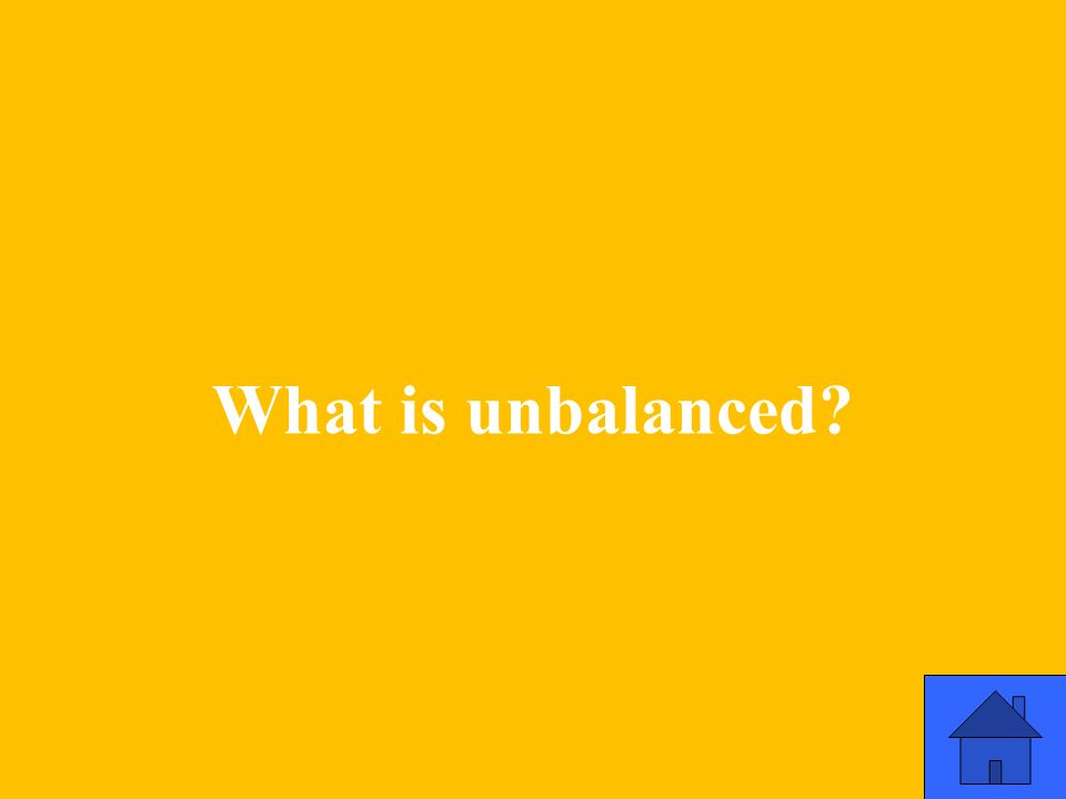 What is unbalanced