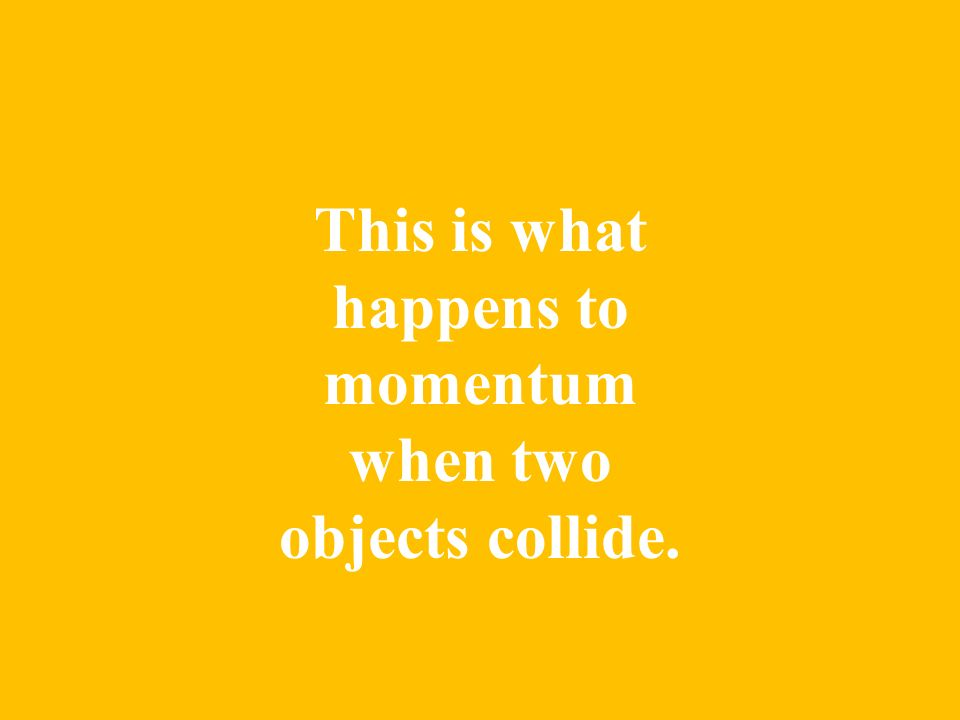 This is what happens to momentum when two objects collide.