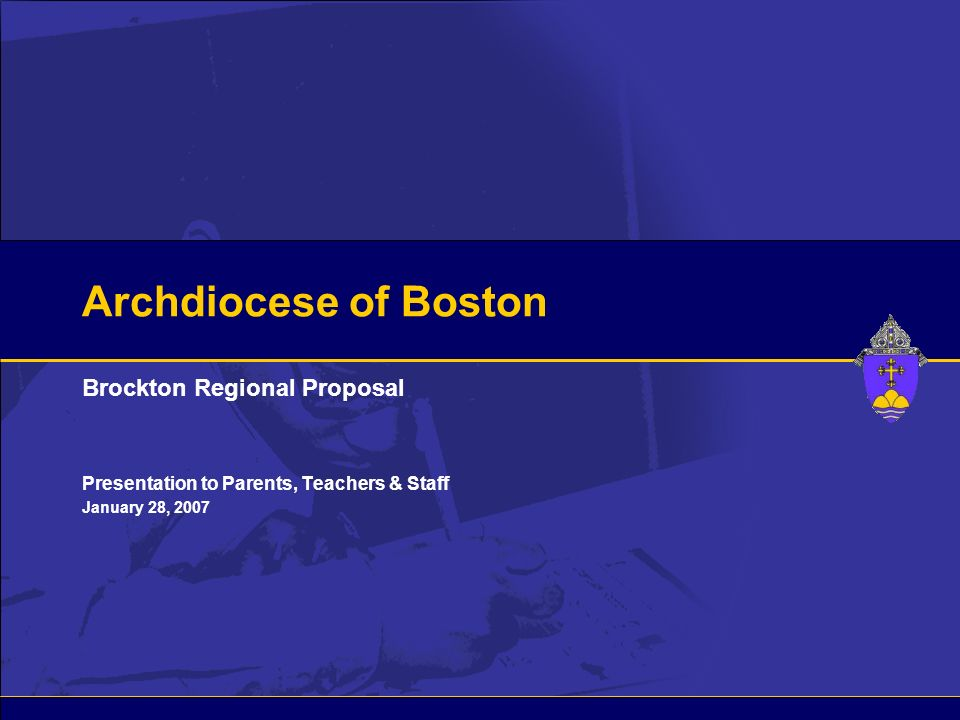 Archdiocese of Boston Brockton Regional Proposal Presentation to Parents, Teachers & Staff January 28, 2007