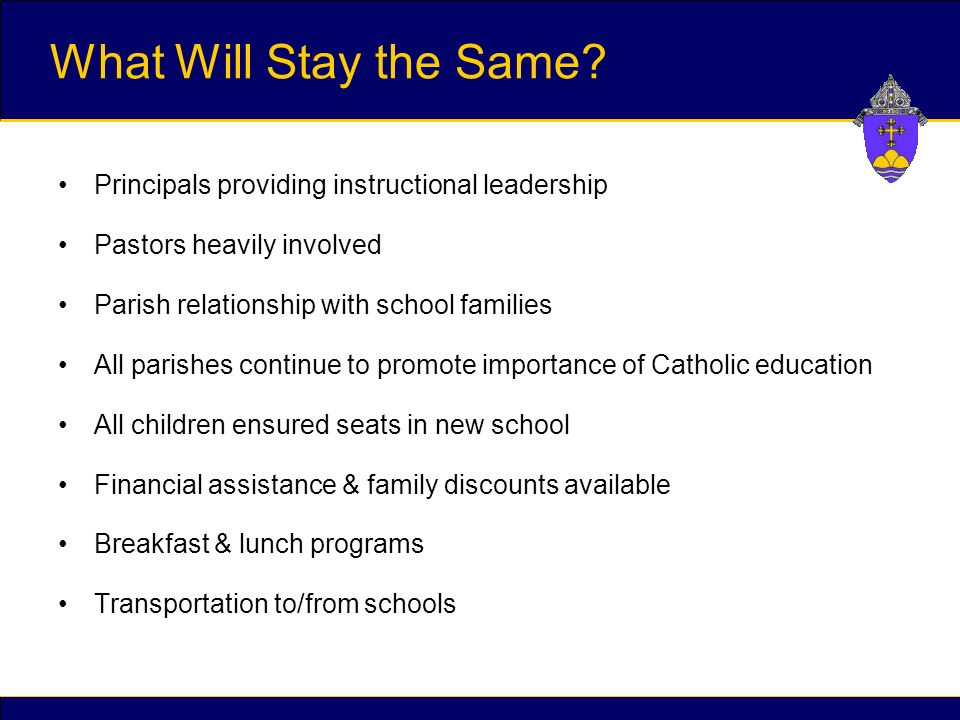 Principals providing instructional leadership Pastors heavily involved Parish relationship with school families All parishes continue to promote importance of Catholic education All children ensured seats in new school Financial assistance & family discounts available Breakfast & lunch programs Transportation to/from schools