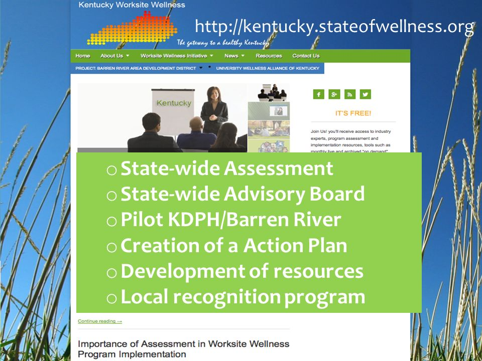 kyhealthnow 11 KYHEALTHNO W   o State-wide Assessment o State-wide Advisory Board o Pilot KDPH/Barren River o Creation of a Action Plan o Development of resources o Local recognition program