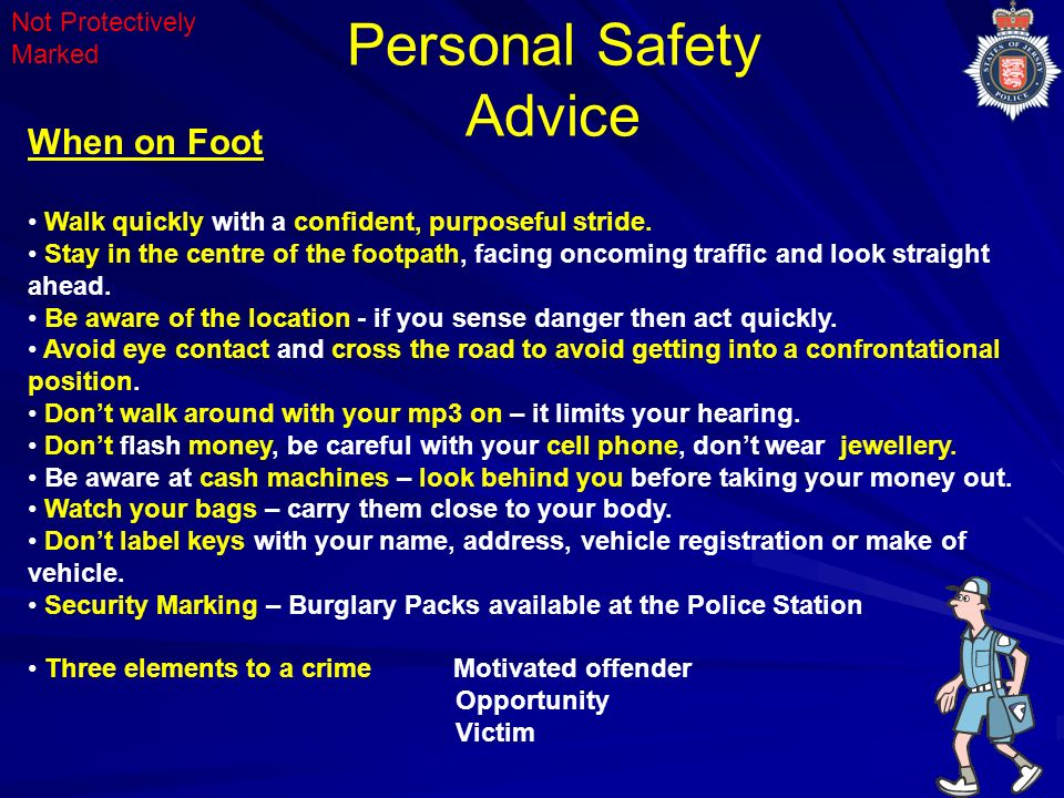 Personal Safety Advice Not Protectively Marked When on Foot Walk quickly with a confident, purposeful stride.