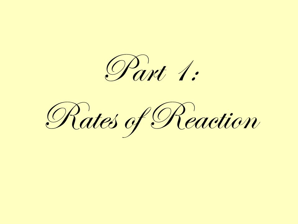 Part 1: Rates of Reaction
