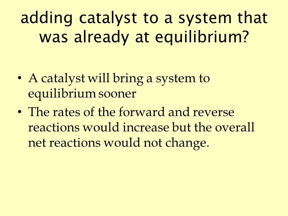 adding catalyst to a system that was already at equilibrium.