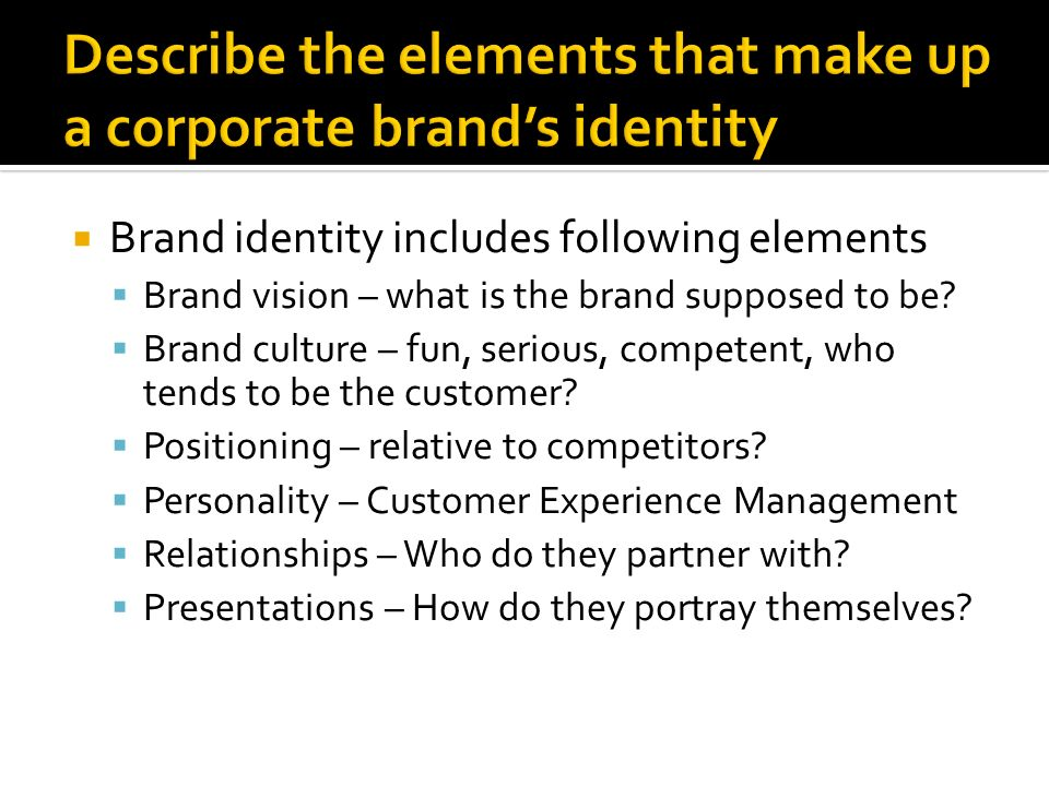  Brand identity includes following elements  Brand vision – what is the brand supposed to be.